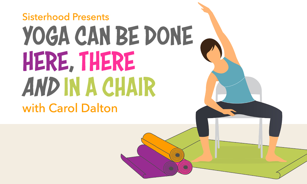 Yoga Can Be Done Here, There AND in a Chair